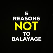 5 Reasons Not to Balayage