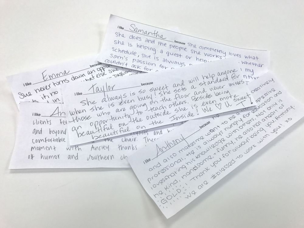 At staff meetings, Jamison Shaw Hairdressers, stylists select a slip asking them why they appreciate a specific team member and they fill them out and share the compliments.