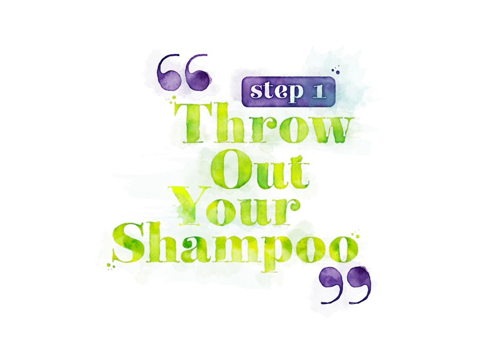 Step 1: Throw Out Your Shampoo. Traditional shampoos strip much-needed natural oils from the hair, which can lead to dryness and the dreaded F-word (frizz). That's why ditching your poo, is the smartest thing to do.