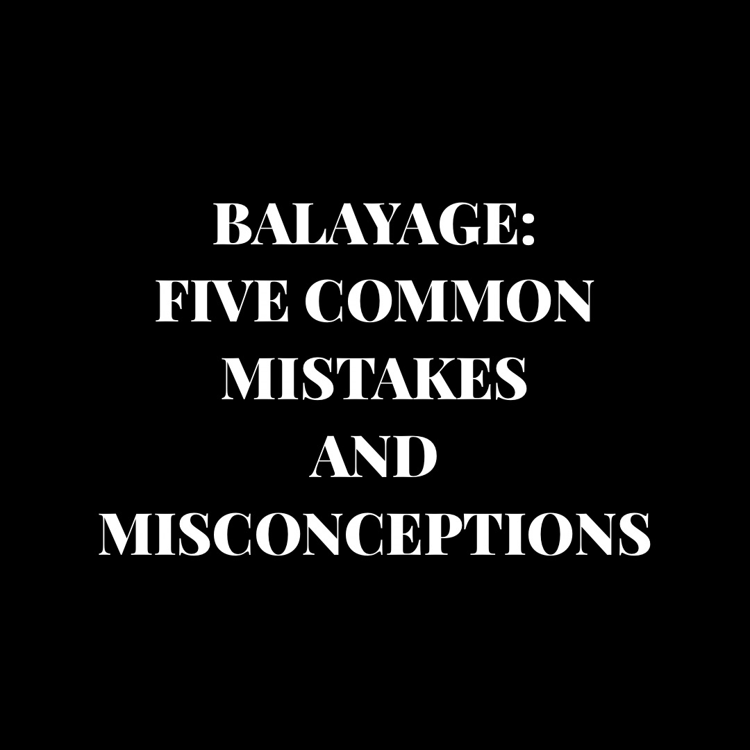 BALAYAGE: The Five Most Common Mistakes and Misconceptions