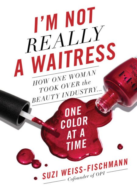 I'm Not Really A Waitress: The Inspiring Story Behind OPI Nail Products