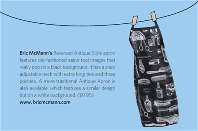 "<p><strong>Bric McMann&rsquo;s</strong> Reversed Antique Style apron features old-fashioned salon tool images that really pop on a black background. It has a snap adjustable neck with extra long ties and three pockets. A more traditional Antique Apron is also available, which features a similar design but on a white background. ($9.95) <strong><a href=""http://www.bricmcmann.com"">www.bricmcmann.com</a></strong></p>"
