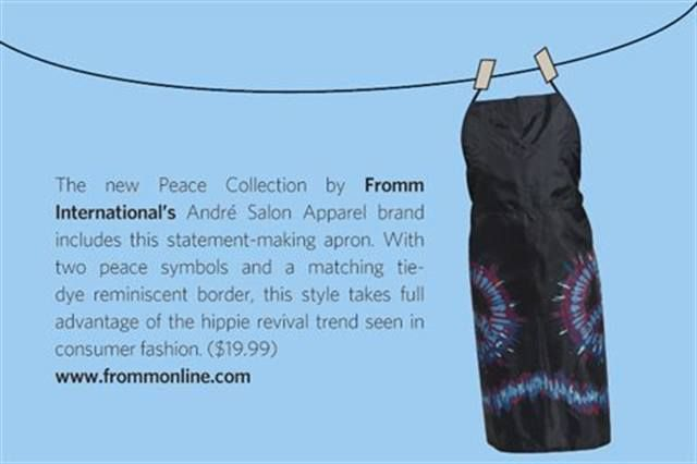 "<p>The new Peace Collection by <strong>Fromm International&rsquo;s</strong> Andr&eacute; Salon Apparel brand includes this statement-making apron. With two peace symbols and a matching tie-dye reminiscent border, this style takes full advantage of the hippie revival trend seen in consumer fashion. ($19.99) <strong><a href=""http://www.frommonline.com"">www.frommonline.com</a></strong></p>"