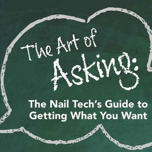 The Art of Asking: The Nail Tech's Guide to  Getting What You Want
