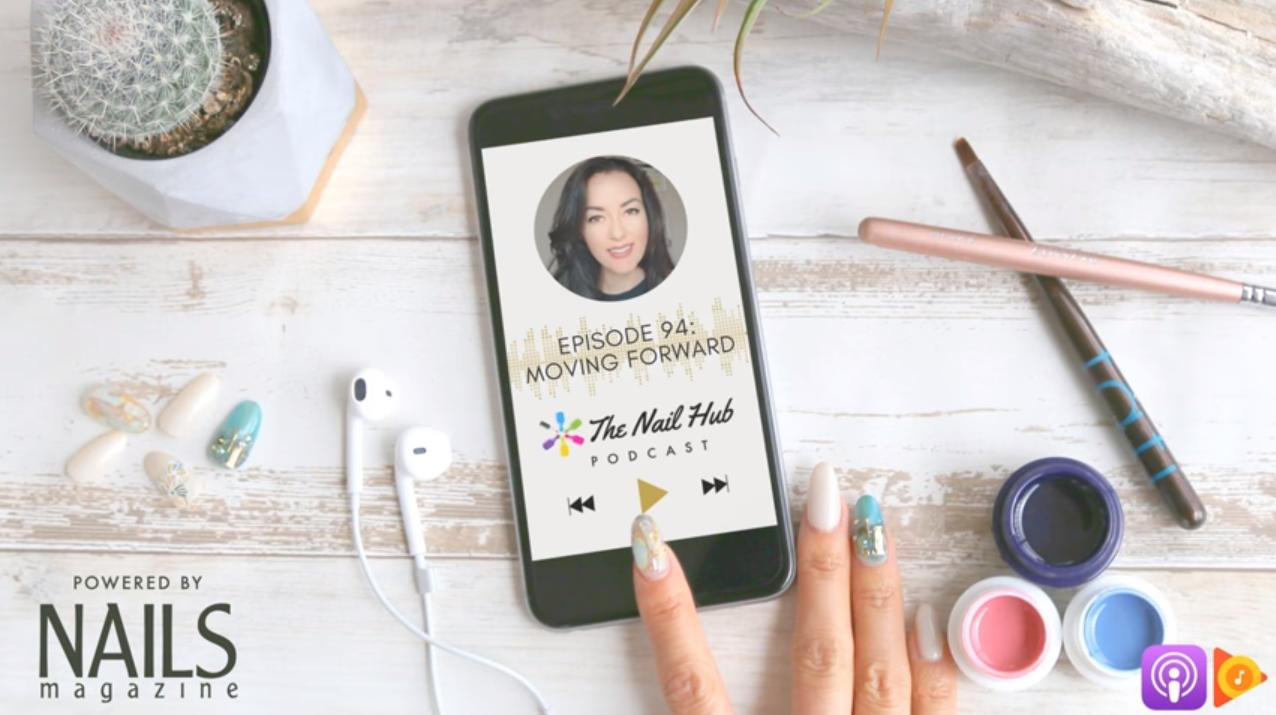 The Nail Hub Podcast Transcription: Moving Forward