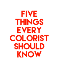 The five things every colorist should know.