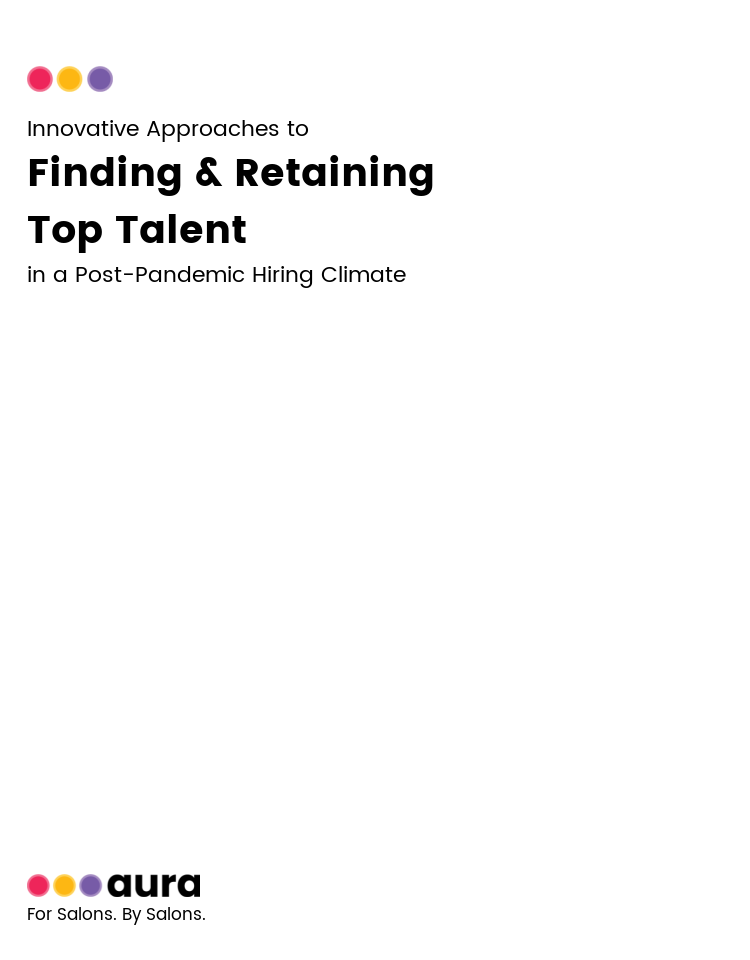 Innovative Approaches to Finding & Retaining Top Talent in a Post-Pandemic Hiring Climate
